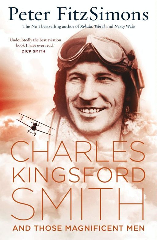 Charles Kingsford Smith and Those Magnificent Men By: Peter FitzSimons