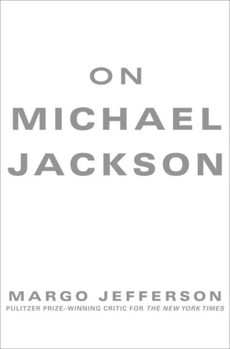 On Michael Jackson By: Margo Jefferson