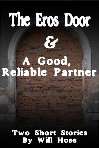 """The Eros Door"" / ""A Good, Reliable Partner"""