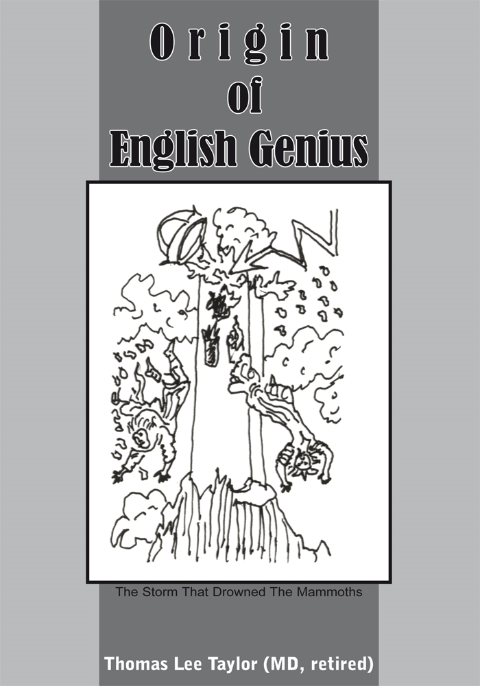 Origin of English Genius By: Thomas Lee Taylor (MD, retired)
