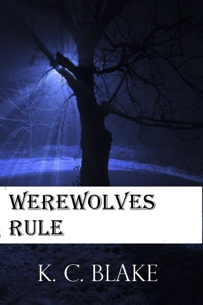 Werewolves Rule By: K.C. Blake