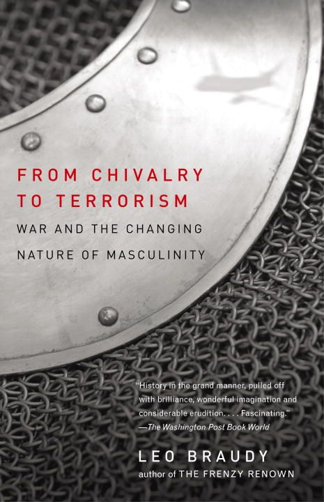From Chivalry to Terrorism By: Leo Braudy