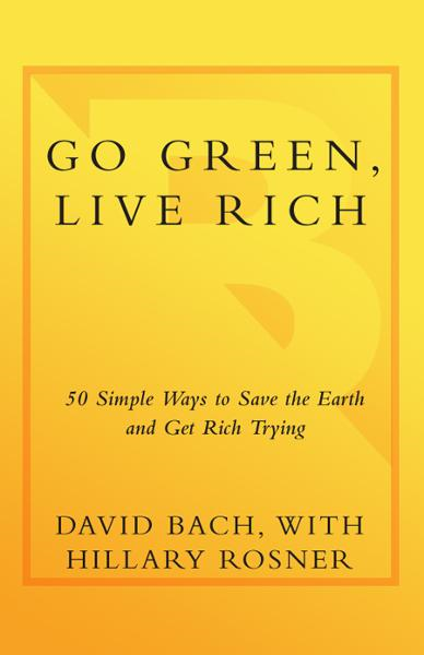 Go Green, Live Rich By: David Bach,Hillary Rosner