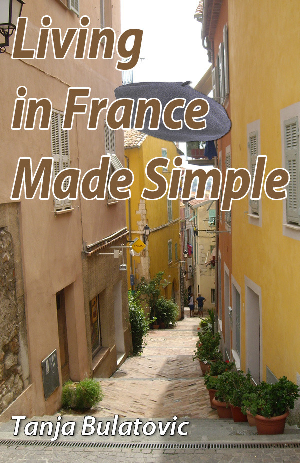 Living in France Made Simple By: Tanja Bulatovic