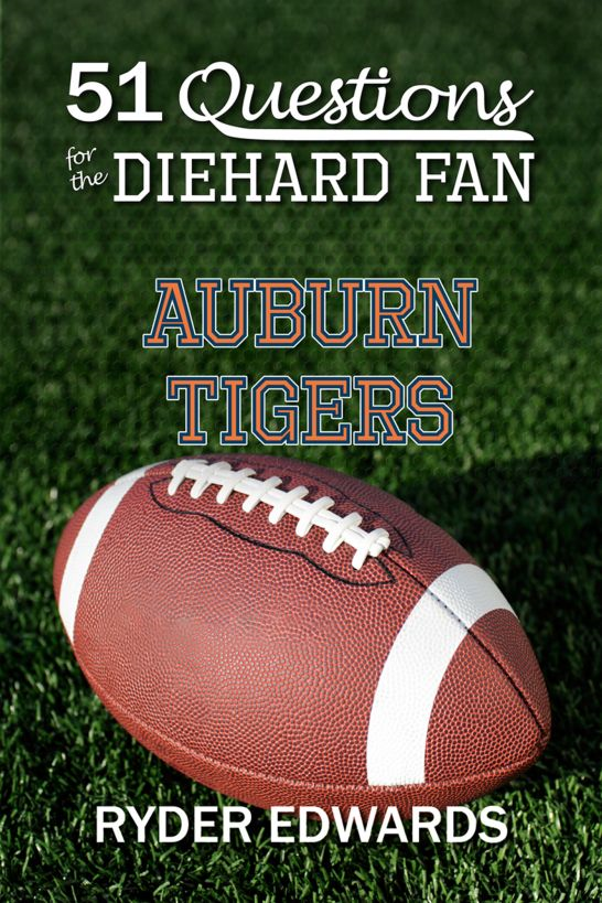 51 Questions for the Diehard Fan: Auburn Tigers