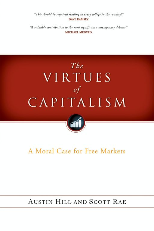 The Virtues of Capitalism By: Austin Hill,Scott Rae