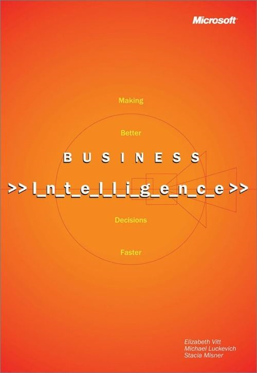 Business Intelligence By: Elizabeth Vitt,Michael Luckevich,Stacia Misner