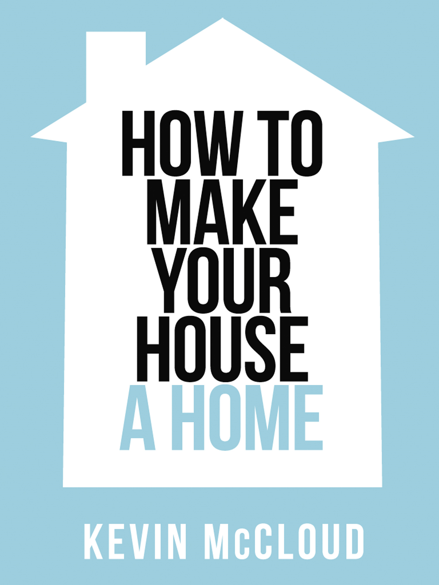 Kevin McCloud's How to Make Your House a Home (Collins Shorts, Book 3)