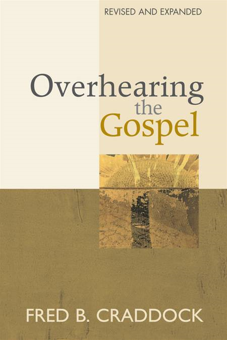 Overhearing the Gospel By: Fred B. Craddock