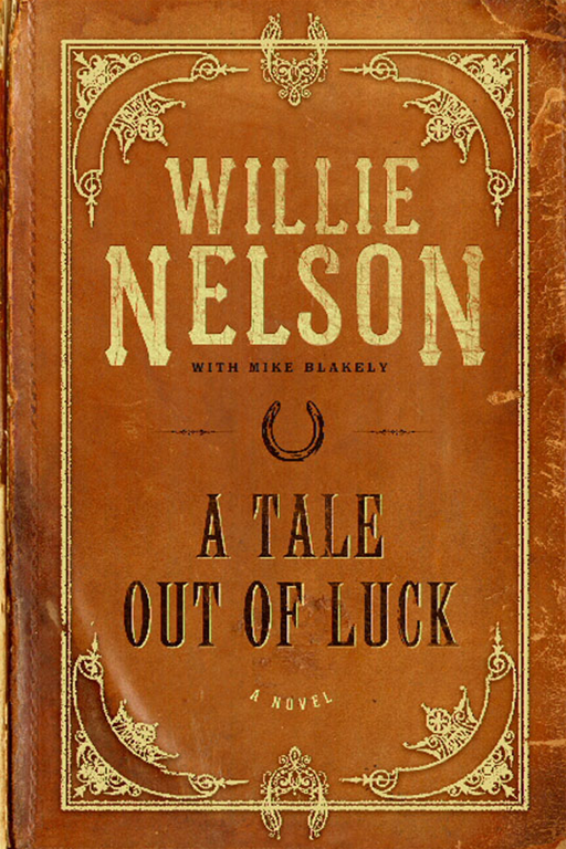 A Tale Out of Luck By: Mike Blakely,Willie Nelson