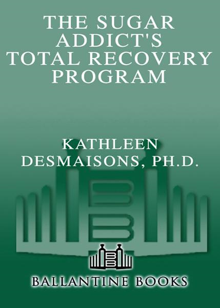 The Sugar Addict's Total Recovery Program By: Kathleen DesMaisons