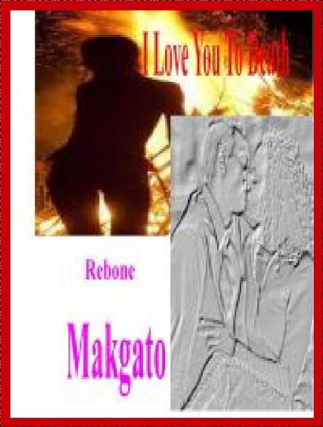 I love You To Death By: Rebone Makgato