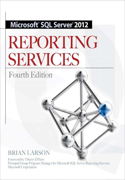 Microsoft SQL Server 2012 Reporting Services 4/E By: Brian Larson
