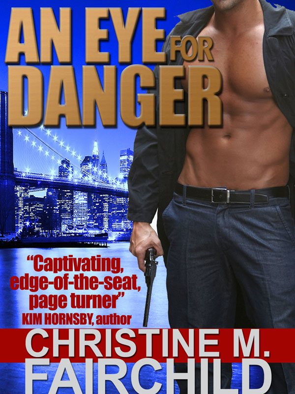An Eye For Danger By: Christine M. Fairchild
