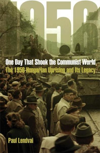 One Day That Shook the Communist World By: Lendvai, Paul