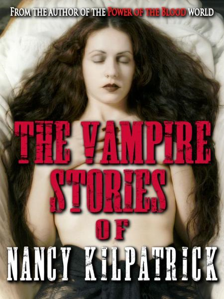 The Vampire Stories of Nancy Kilpatrick By: Nancy Kilpatrick