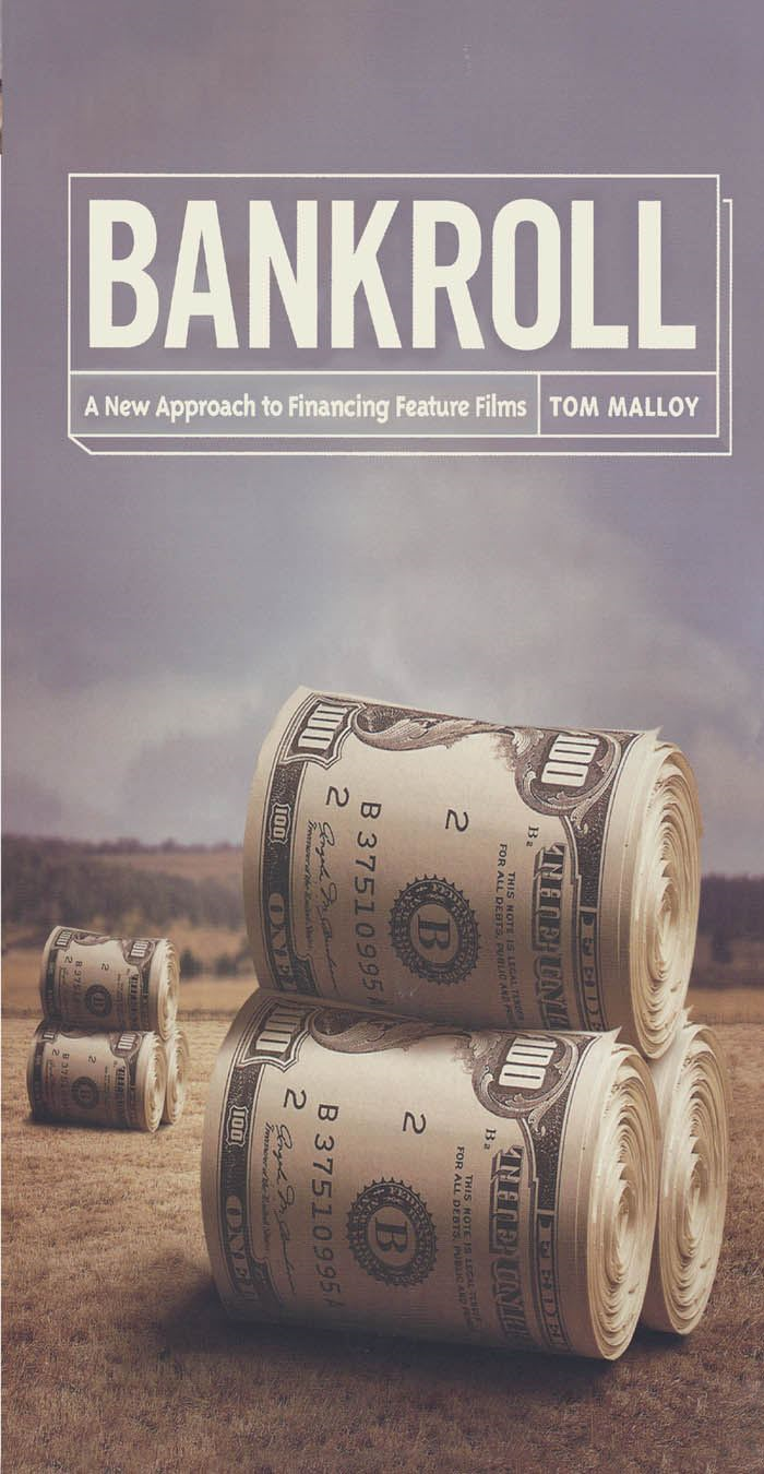 Bankroll: A New Approach to Financing Feature Films By: Tom Malloy