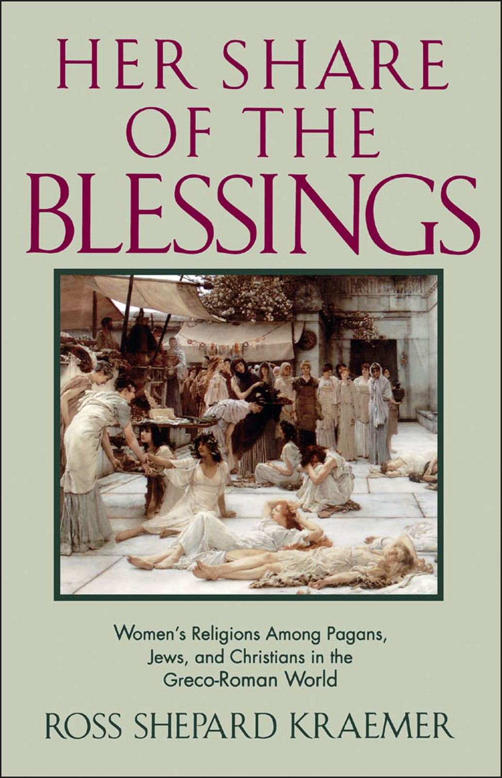 Her Share of the Blessings : Women's Religions among Pagans Jews and Christians in the Greco-Roman World