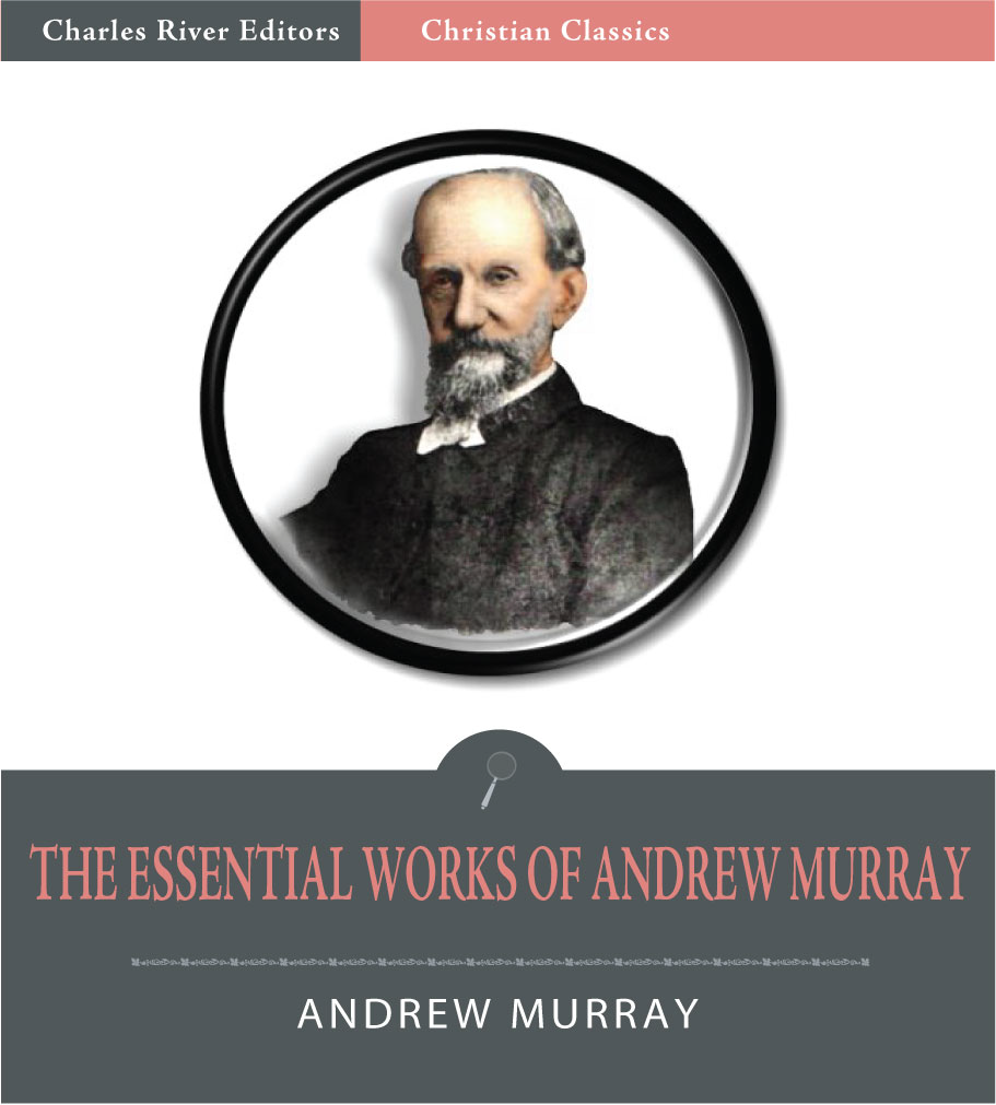 The Essential Works of Andrew Murray: Absolute Surrender and 20 Other Devotionals (Illustrated Edition)
