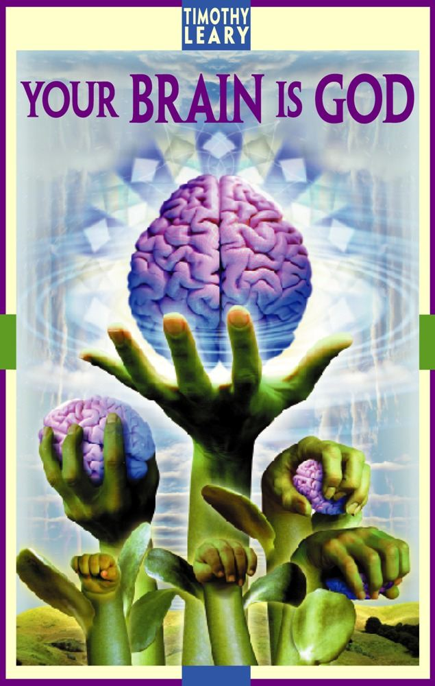 Your Brain Is God By: Timothy Leary