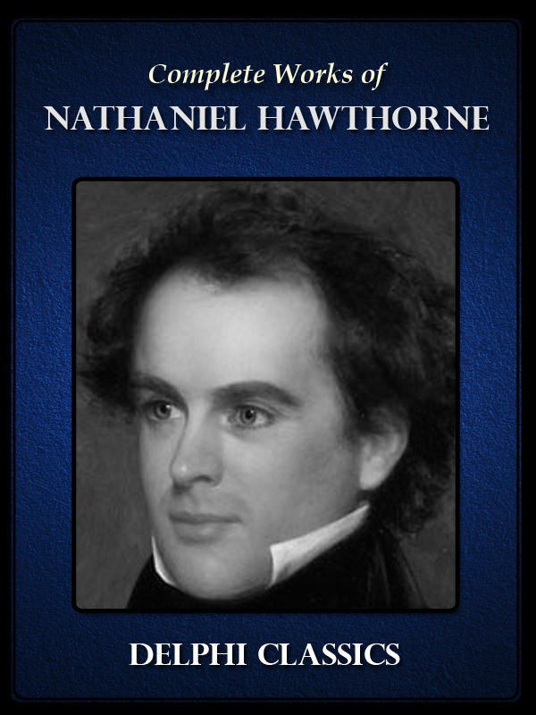 Complete Works of  Nathaniel Hawthorne (Illustrated) By: Nathaniel Hawthorne