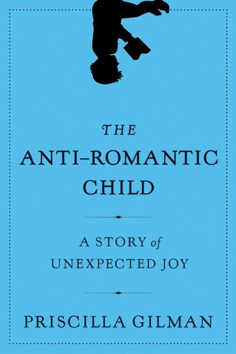 The Anti-Romantic Child By: Priscilla Gilman