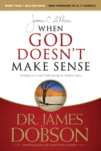 When God Doesn't Make Sense By: James C. Dobson