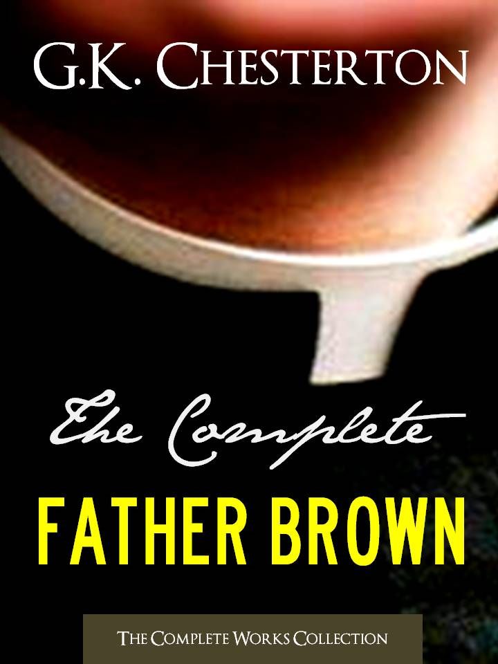 THE COMPLETE FATHER BROWN MYSTERIES COLLECTION (All 52 Father Brown Mysteries in One Volume!) by G.K. Chesterton