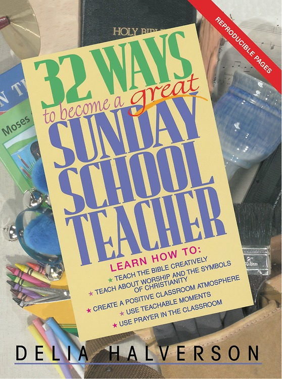 32 Ways to Become a Great Sunday School Teacher By: Delia Halverson