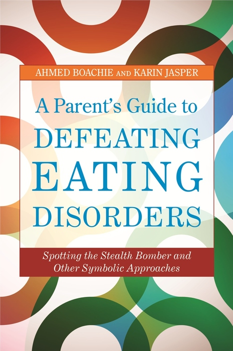 A Parent's Guide to Defeating Eating Disorders Spotting the Stealth Bomber and Other Symbolic Approaches