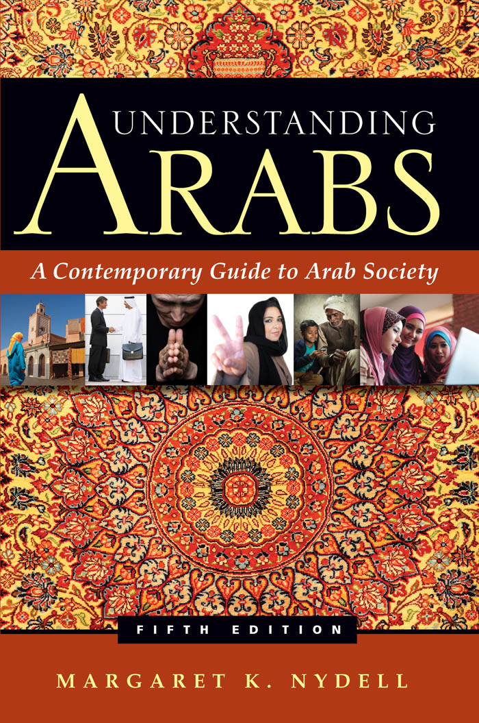 Understanding Arabs, Fifth Edition By: Margaret Nydell