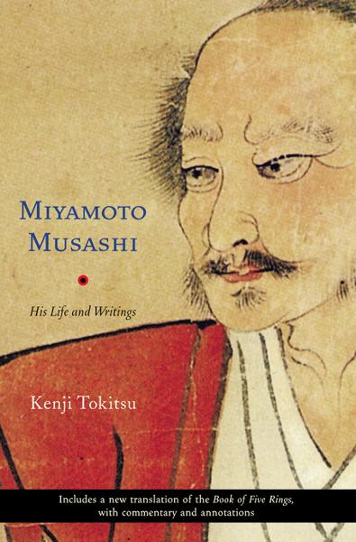 Miyamoto Musashi: His Life and Writings By: Kenji Tokitsu,Sherab Chodzin Kohn