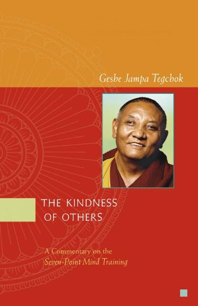 The Kindness of Others By: Geshe Jampa Tegchok