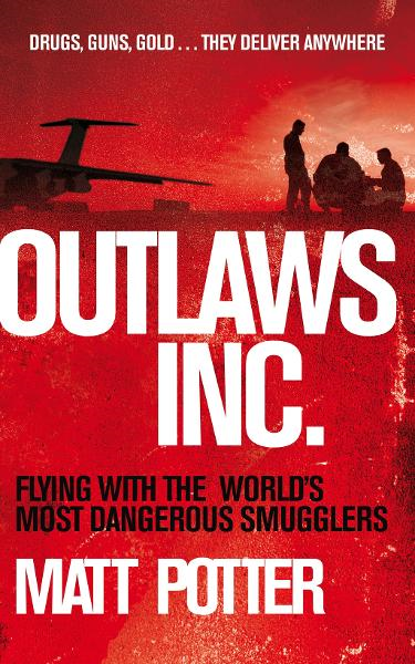 Outlaws Inc. Flying With the World's Most Dangerous Smugglers