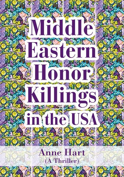 Middle Eastern Honor Killings in the USA By: Anne Hart