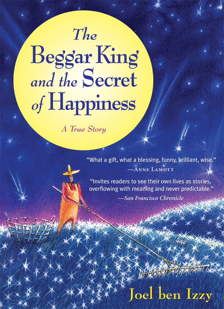 The Beggar King and the Secret of Happiness By: Joel ben Izzy