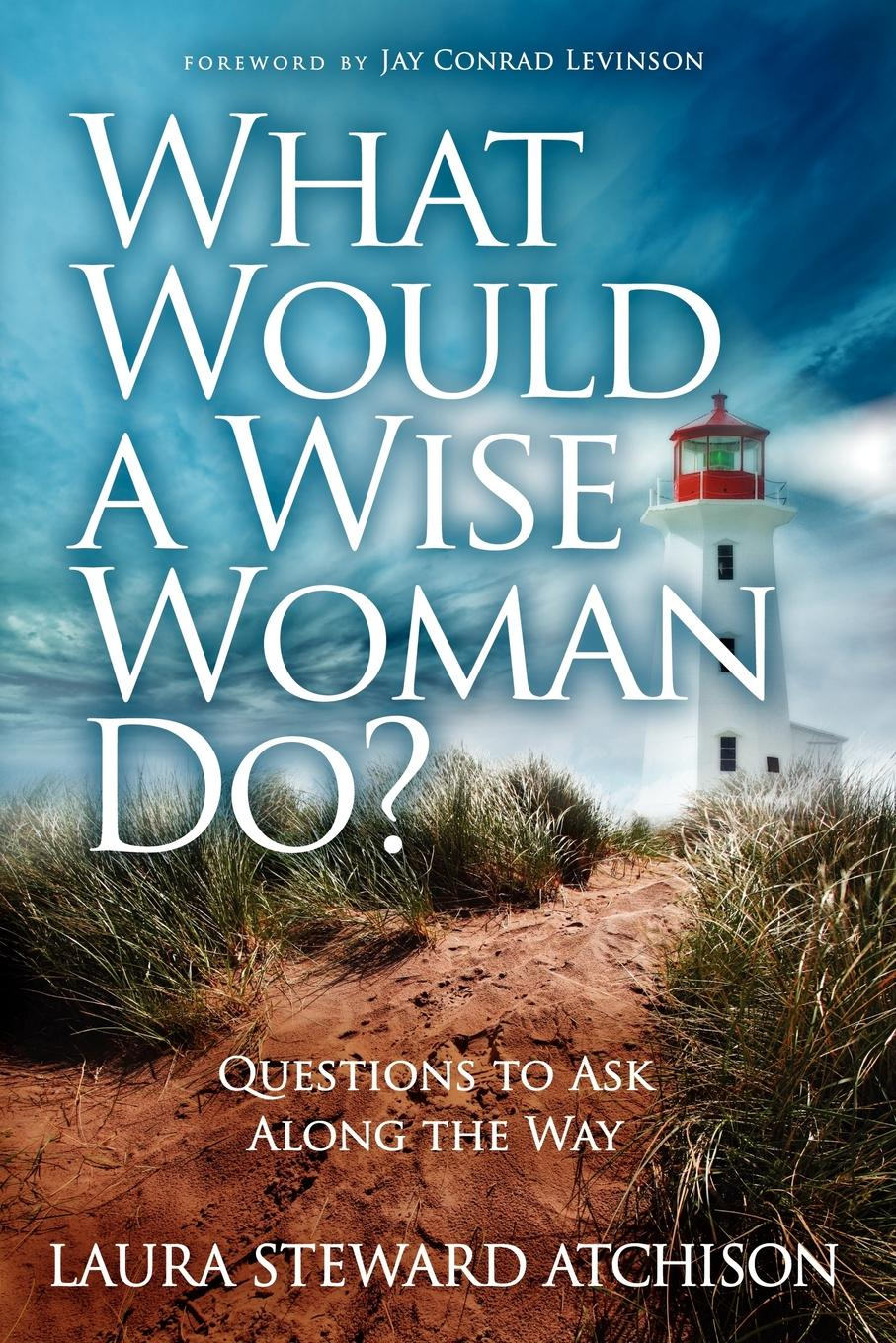 What Would a Wise Woman Do?: Questions to Ask Along the Way By: Atchison