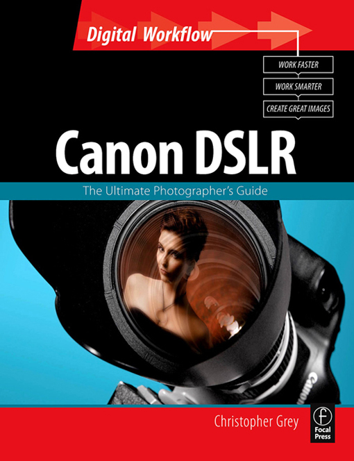 CANON DSLR: The Ultimate Photographer's Guide By: Christopher Grey