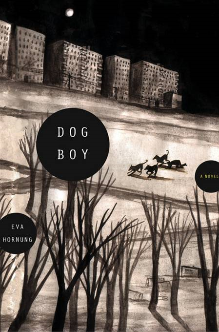 Dog Boy: A Novel By: Eva Hornung