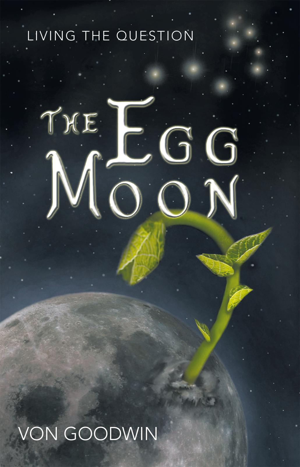 The Egg Moon By: Von Goodwin