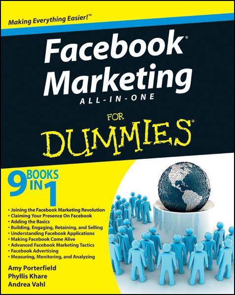 Facebook Marketing All-in-One For Dummies By: Amy Porterfield,Andrea Vahl,Phyllis Khare