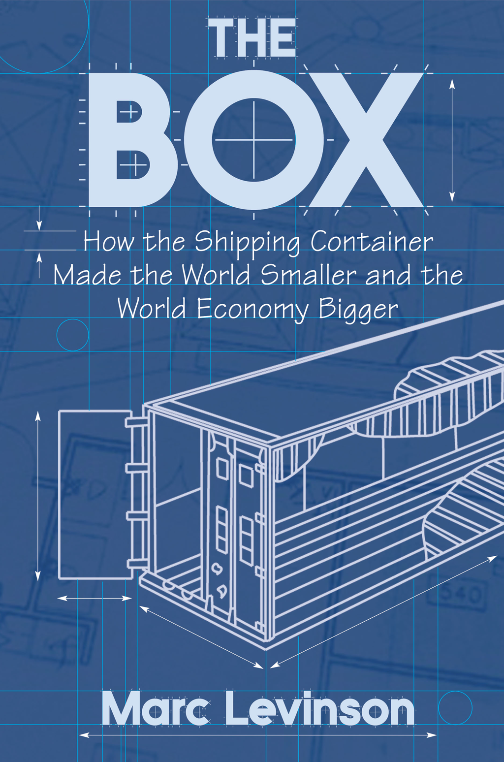 The Box How the Shipping Container Made the World Smaller and the World Economy Bigger (New in Paper)