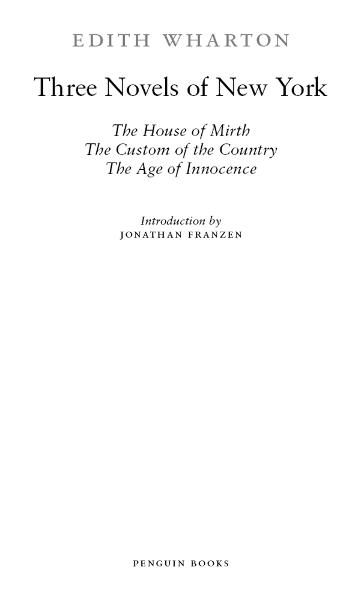 Three Novels of New York: The House of Mirth, The Custom of the Country, The Age of Innocence(Classics Deluxe Edition) By: Edith Wharton