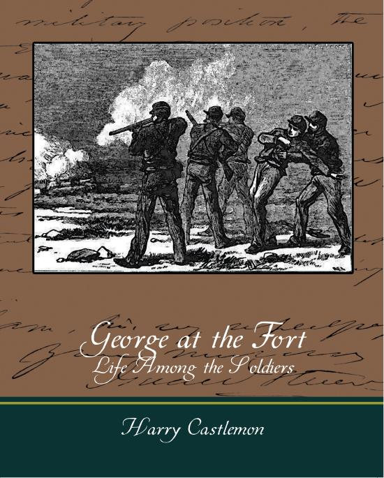 Harry Castlemon - George at the Fort - Life Among the Soldiers
