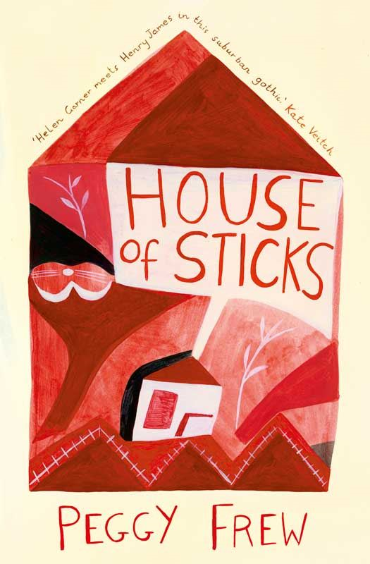 House of Sticks By: Peggy Frew
