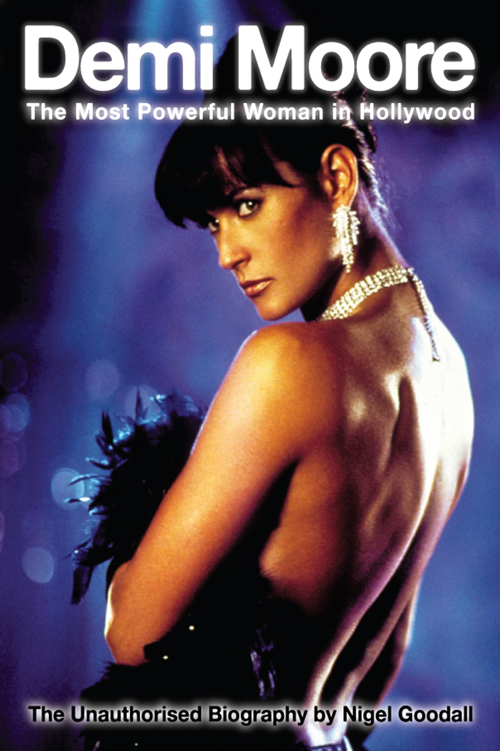 Demi Moore - The Most Powerful Woman in Hollywood By: Nigel Goodall