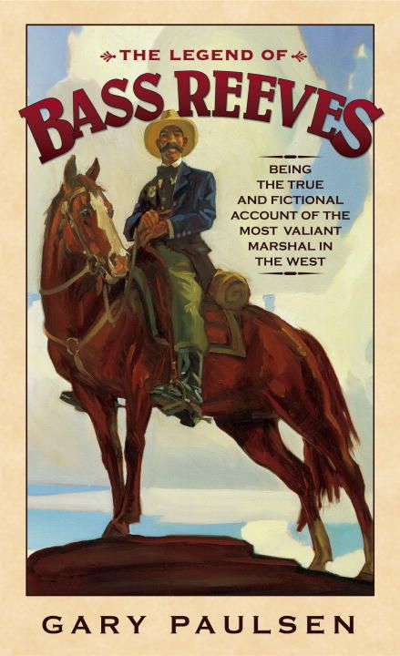 The Legend of Bass Reeves By: Gary Paulsen