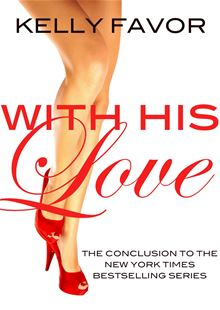 With His Love (For His Pleasure, Book 16) By: Kelly Favor