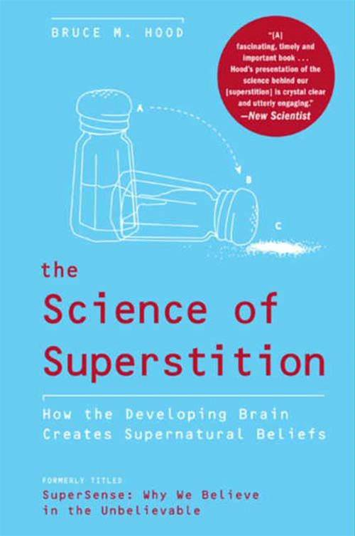 The Science of Superstition By: Bruce M. Hood