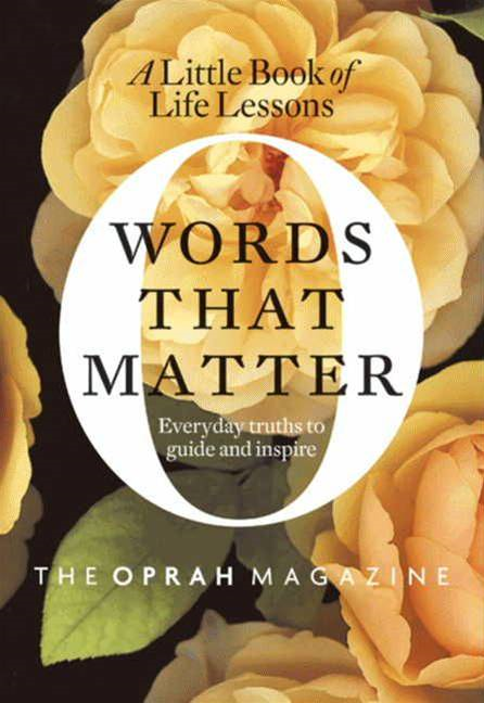 Words That Matter By: the Oprah Magazine Editors of O
